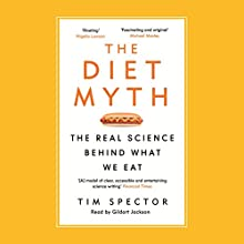 The Diet Myth: The Real Science Behind What We Eat | Livre audio Auteur(s) : Tim Spector Narrateur(s) : Gildart Jackson