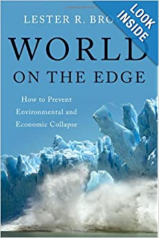 World on the Edge How to Prevent Environmental and Economic Collapse - Lester R. Brown