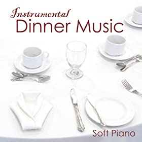 Instrumental Dinner Music - Soft Piano Music