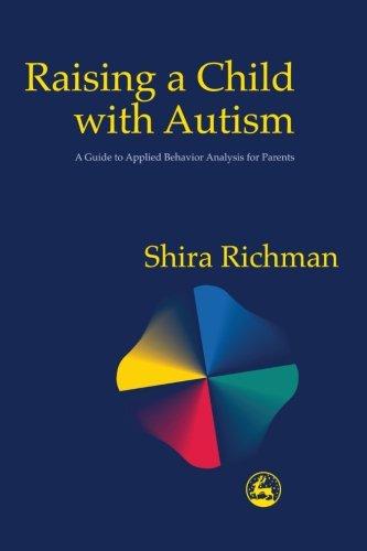 Criar a un niño con autismo: una guía para el análisis del comportamiento aplicado para los padres