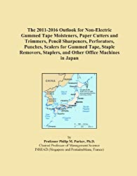 The 2011-2016 Outlook for Non-Electric Gummed Tape Moisteners, Paper Cutters and Trimmers, Pencil Sharpeners, Perforators, Punches, Scalers for Gummed ... Staplers, and Other Office Machines in Japan