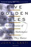 img - for Five Golden Rules: Great Theories of 20th-Century Mathematics--and Why They Matter book / textbook / text book