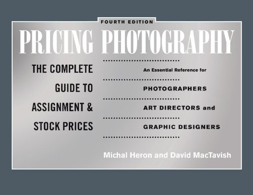 Pricing Photography: The Complete Guide to Assignment and Stock Prices (Fourth Edition)
