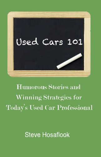 Used Cars 101: Humorous stories and winning strategies for today's Used Car Professional