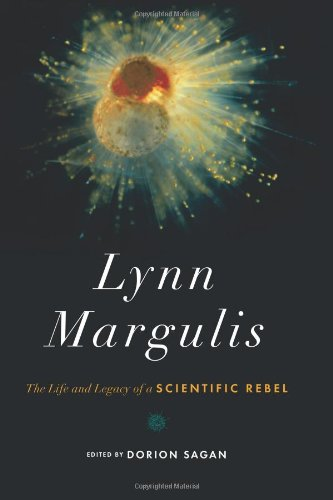 Lynn Margulis: The Life and Legacy of a Scientific Rebel (Sciencewriters)