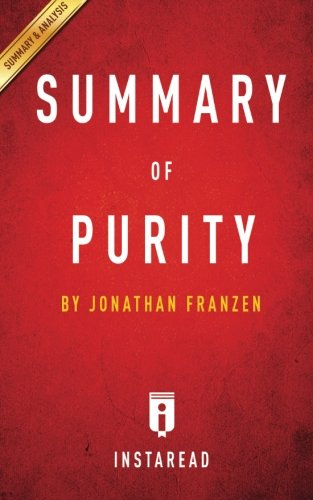 Summary of Purity: by Jonathan Franzen   Includes Analysis