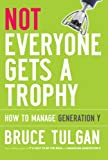 Not Everyone Gets A Trophy: How to Manage Generation Y