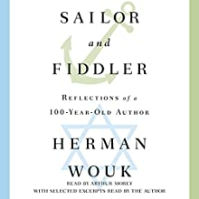 Sailor and Fiddler: Reflections of a 100-Year-Old Author Audiobook by Herman Wouk Narrated by Arthur Morey, Herman Wouk - introduction