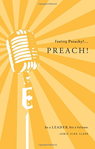 Feeling Preachy?. . .Preach!: Be a Leader Not a Follower