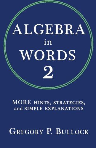 Algebra in Words 2: MORE Hints, Strategies and Simple Explanations: Volume 2