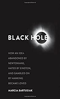 Book Cover: Black Hole: How an Idea Abandoned by Newtonians, Hated by Einstein, and Gambled On by Hawking Became Loved