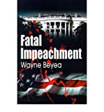 img - for [ { FATAL IMPEACHMENT } ] by Beyea, Wayne E (AUTHOR) Aug-01-2000 [ Paperback ] book / textbook / text book