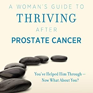 A Woman's Guide to Thriving after Prostate Cancer | [Cindie Hubiak]
