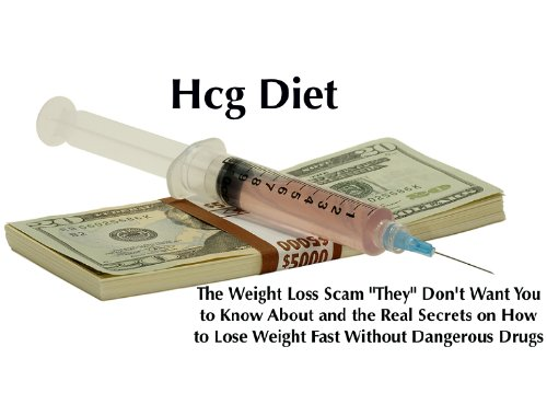 "HCG DIET: The Weight Loss Scam ""They"" Don't Want You to Know About and the Real ""Secrets"" on How to Lose Weight Fast Without Dangerous Drugs"