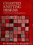 Charted Knitting Designs: A Third Treasury of Knitting Patterns (0684174626) by Walker, Barbara G.