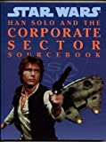 Han Solo and the Corporate Sector Sourcebook (Star Wars RPG)