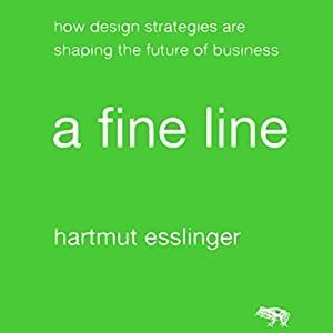 A Fine Line: How Design Strategies Are Shaping the Future of Business | [Hartmut Esslinger]