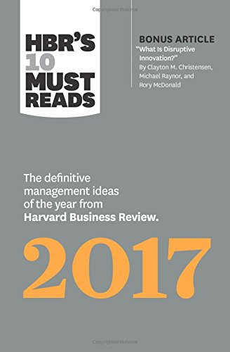 hbrs-10-must-reads-2017-the-definitive-management-ideas-of-the-year-from-harvard-business-review