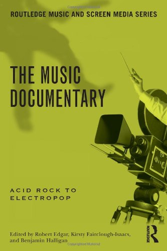 The Music Documentary: Acid Rock To Electropop (Routledge Music And Screen Media)