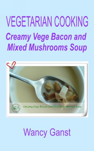 Vegetarian Cooking: Creamy Vege Bacon And Mixed Mushrooms Soup (Vegetarian Cooking - Soups With Vege Meats Book 27) front-850526
