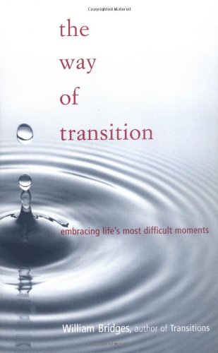 The Way Of Transition: Embracing Life's Most Difficult...