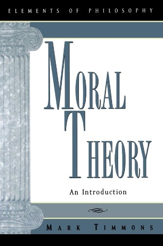 Moral Theory: An Introduction (Elements of Philosophy)