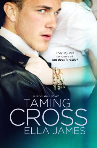 Taming Cross (A Love Inc. Novel) by Ella James
