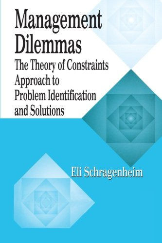 Management Dilemmas: The Theory of Constraints Approach to Problem Identification and Solutions (The CRC Press Series on Constraints Management)