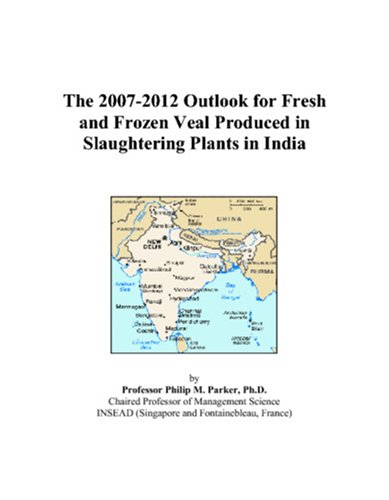 The 2007-2012 Outlook for Fresh and Frozen Veal Produced in Slaughtering Plants in India