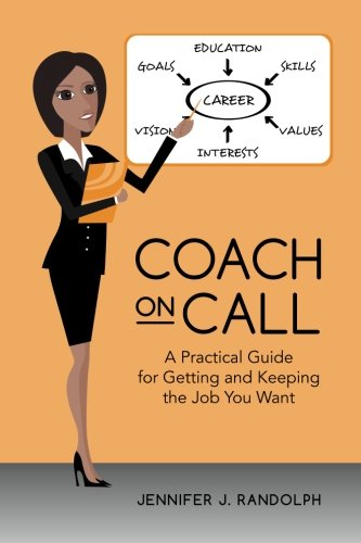 Coach on Call: A Practical Guide for Getting and Keeping the Job You Want