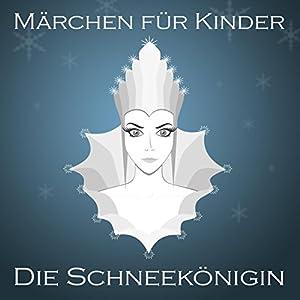 Die Schneekönigin (Märchen für Kinder) Hörbuch
