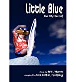 img - for [ { LITTLE BLUE: LIVE THE DREAM! } ] by Svihovec, Bob (AUTHOR) May-01-2009 [ Paperback ] book / textbook / text book