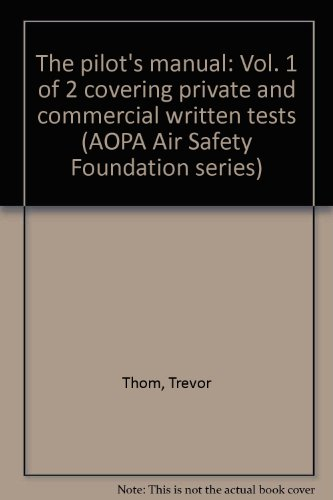 The pilot's manual: Vol. 1 of 2 covering private and commercial written tests (AOPA Air Safety Foundation series)