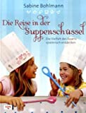 Die Reise in der Suppenschüssel: Die Vielfalt des Essens spielerisch entdecken - Sabine Bohlmann