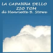 La capanna dello Zio Tom [Uncle Tom's Cabin] | [Harriet Beecher Stowe]