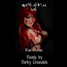 We're All Mad Here: Tim Miller's Twisted Tales, Book 1 (       UNABRIDGED) by Tim Miller Narrated by Darby Croasdale