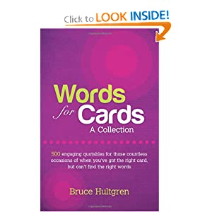 Words for Cards, A Collection: 500 Engaging Quotables for Those Countless Occasions of When You've Got the Right Card, But Can't find the Right Words Bruce Hultgren, Belinda Hultgren and Blucanvis Branding