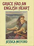 Grace Had an English Heart: Story of Grace Darling, Heroine and Victorian Superstar (0670812021) by Mitford, Jessica