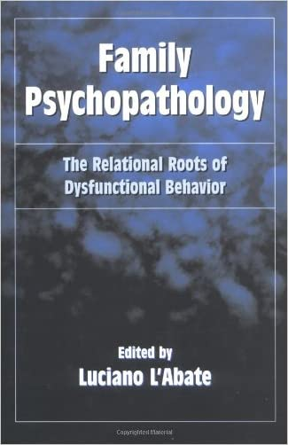 Family Psychopathology: The Relational Roots of Dysfunctional Behavior