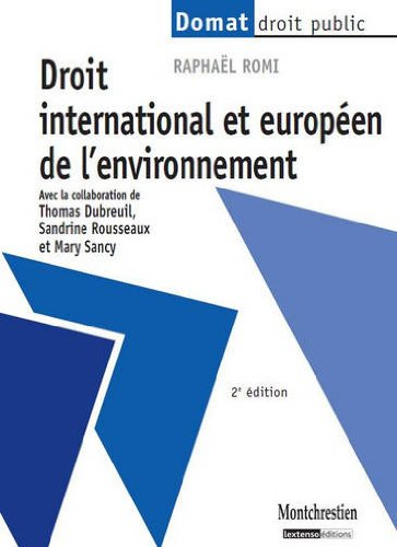 Droit international et européen de l'environnement / Raphaël Romi,... ; avec la collaboration de  Thomas Dubreuil,... Sandrine Rousseaux,... Mary Sancy,....- [Paris] : Montchrestien , impr. 2013, cop. 2013