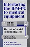 img - for Interfacing the IBM-PC to Medical Equipment: The Art of Serial Communication 1st Edition( Hardcover ) by Nickalls, Richard W. D.; Ramasubramanian, R. published by Cambridge University Press book / textbook / text book