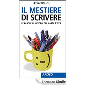 Il mestiere di scrivere: Le parole al lavoro, tra carta e web (Apogeo Saggi)