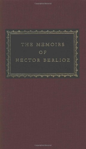 The Memoirs of Hector Berlioz (Everyman's Library (Cloth))