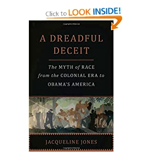 A Dreadful Deceit: The Myth of Race from the Colonial Era to Obama�s America by Jacqueline Jones