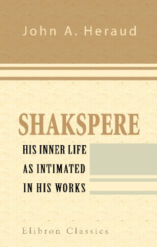 Shakspere: His Inner Life as Intimated in His Works