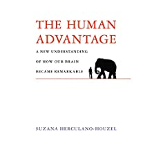 The Human Advantage: A New Understanding of How Our Brain Became Remarkable | Livre audio Auteur(s) : Suzana Herculano-Houzel Narrateur(s) : Dina Pearlman