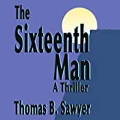 The Sixteenth Man | [Thomas Sawyer, Thomas B. Sawyer]