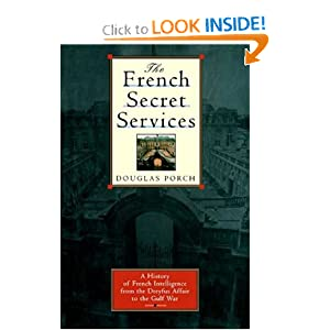 The French Secret Services: A History of French Intelligence from the Drefus Affair to the Gulf War by Douglas Porch