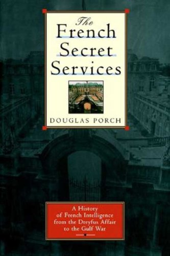 The French Secret Services: A History of French Intelligence from the Drefus Affair to the Gulf War: Douglas Porch: 9780374529451: Amazon.com: Books