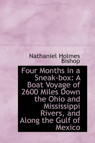 Four Months in a Sneak-box: A Boat Voyage of 2600 Miles Down the Ohio and Mississippi Rivers, and Al